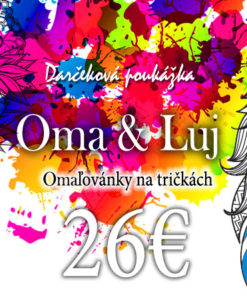 Darčeková poukážka v hodnote 26€ Tričká s omaľovánkou Oma & Luj